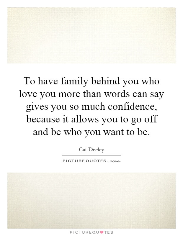 To Have Family Behind You Who Love You More Than Words Can Say