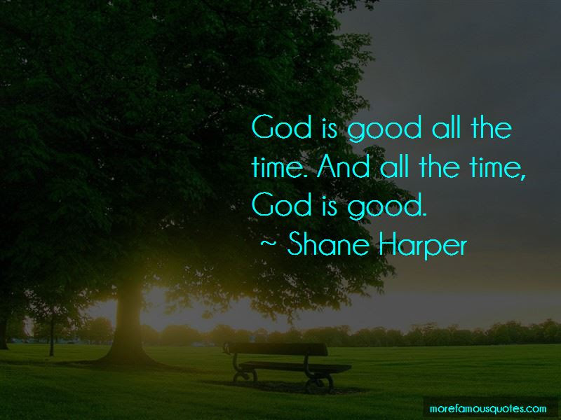 Quotes About God Is Good All The Time Top 33 God Is Good All The