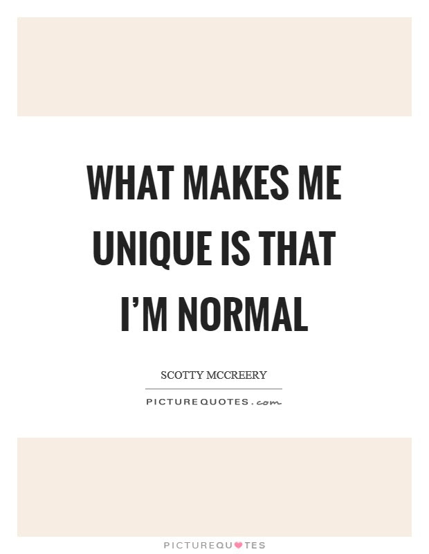 What Makes Me Unique Is That Im Normal Picture Quotes