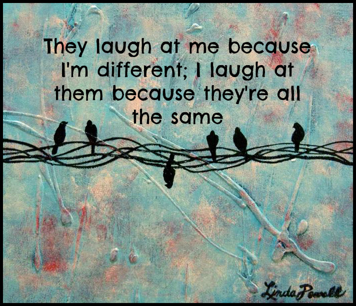 They Laugh At Me Because Im Different Wisdom Quotes Stories