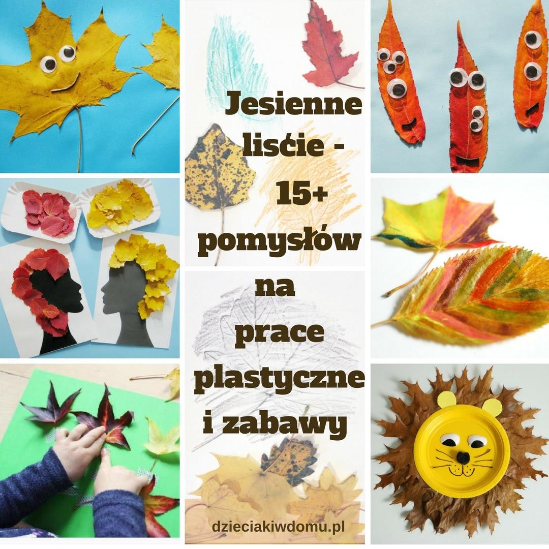 Jesienne Liście Pomysły Na Prace Plastyczne I Zabawy Dla Dzieci
