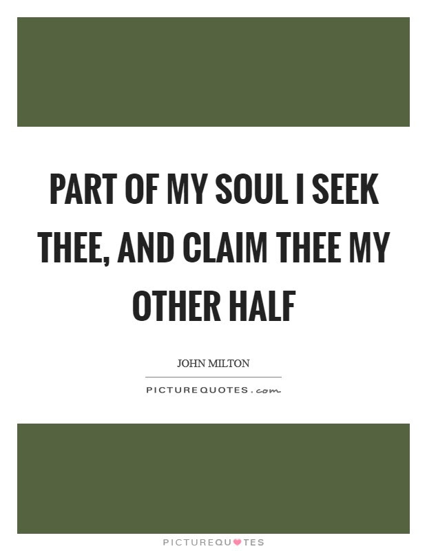 Part Of My Soul I Seek Thee And Claim Thee My Other Half Picture