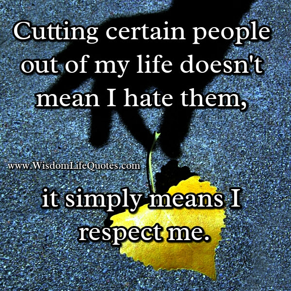 Cutting Certain People Out Of Your Life Wisdom Life Quotes