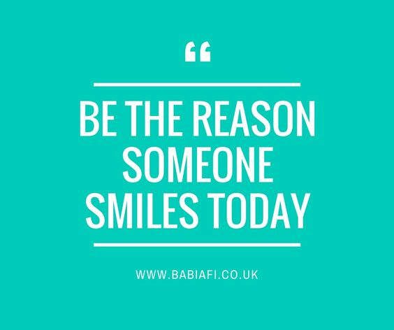 Be the reason somebody smiles today.