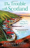 The Trouble With Scotland (Kilts and Quilts) - Patience Griffin