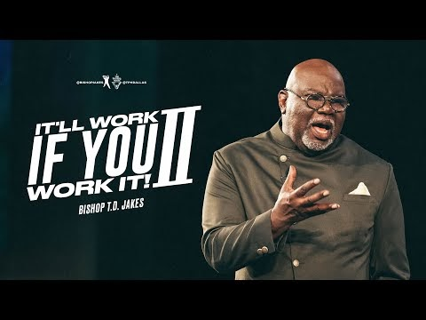 It'll Work If You Work It! II - Bishop T.D. Jakes