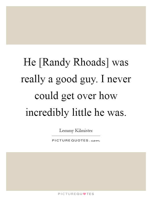 He Randy Rhoads Was Really A Good Guy I Never Could Get Over