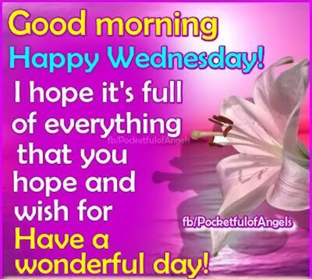 Good Morning Happy Wednesday I Hope Its Wonderful Pictures Photos