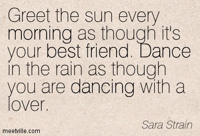 Greet The Sun Every Morning As Though Its Your Best Friend Dance
