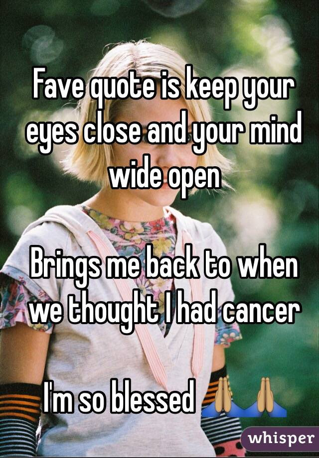 Fave Quote Is Keep Your Eyes Close And Your Mind Wide Open Brings Me