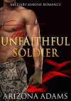 The Unfaithful Soldier: Military Marine Romance - Arizona Adams
