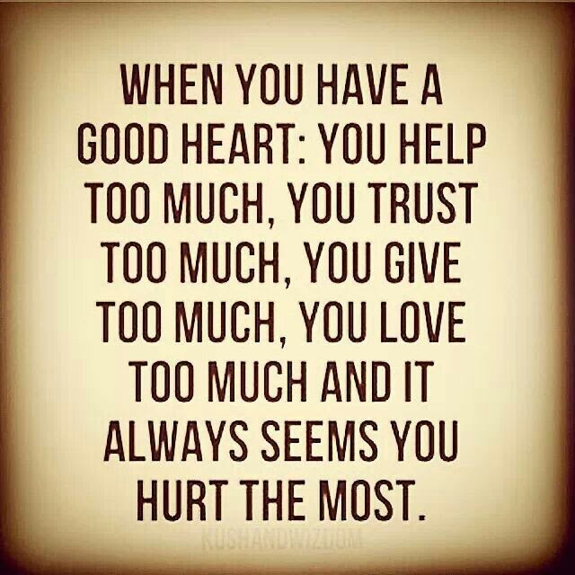 The Best You Have A Good Heart Quotes Soaknowledge