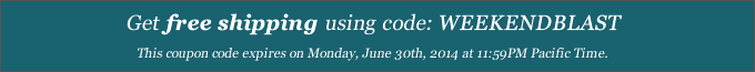 Get free shipping using code WEEKENDBLAST. This coupon code expires on Sunday, June 29th at 11:59PM Pacific Time.