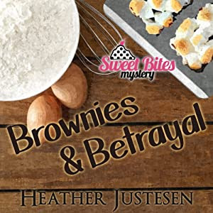 Brownies & Betrayal: A Sweet Bites Mystery, Book 1 | [Heather B. Justesen]