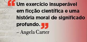 Um exercício insuperável em ficção científica e uma história moral de significado profundo. – Angela Carter