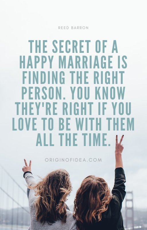 The Secret Of A Happy Marriage Is Finding The Right Person You Know