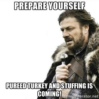 Prepare yourself.  Pureed turkey and stuffing is coming medical humor meme photo.