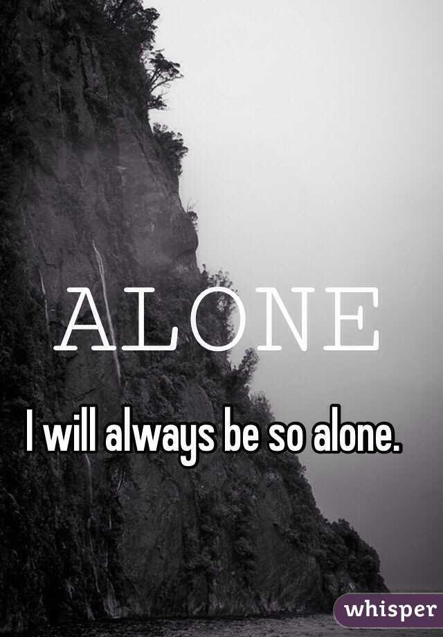 I Will Always Be So Alone