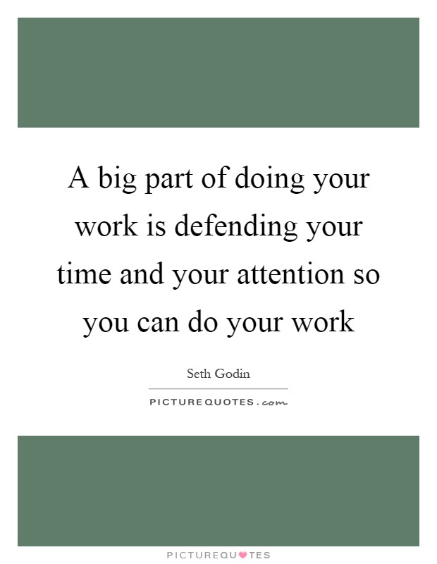 A Big Part Of Doing Your Work Is Defending Your Time And Your