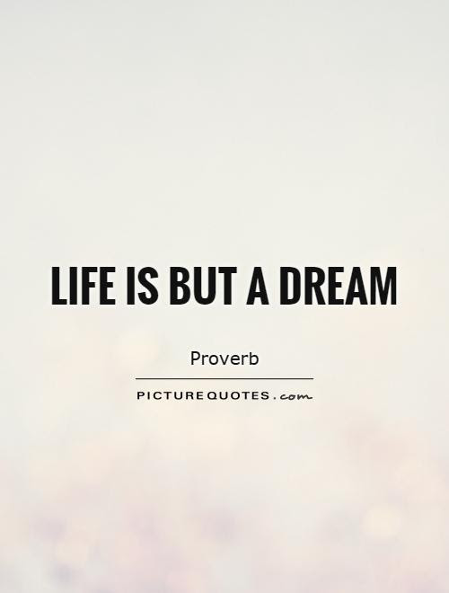 Life Is But A Dream Picture Quotes