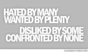 Hated By Many Wanted By Plenty Disliked By Some Confronted By None