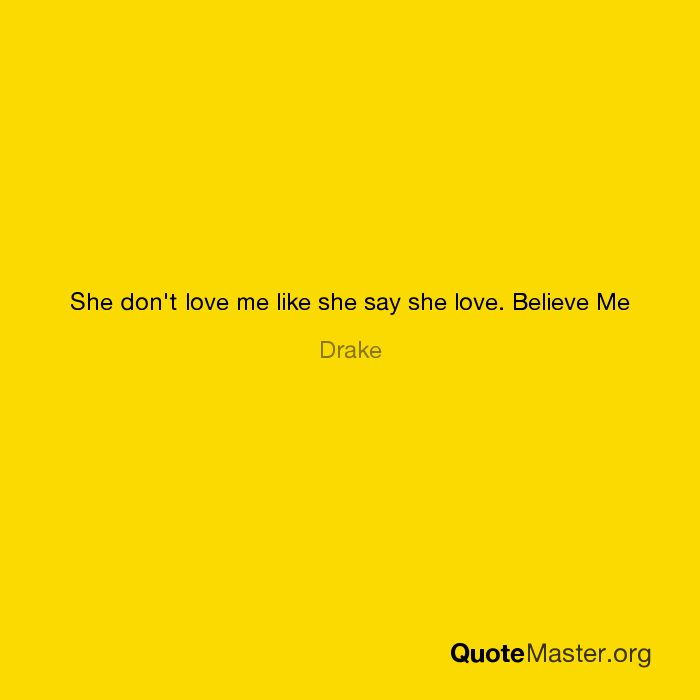 She Dont Love Me Like She Say She Love Believe Me Drake