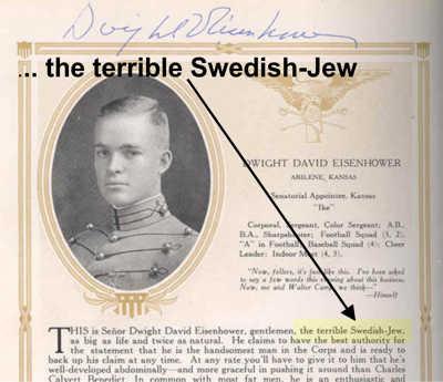 """Eisenhower stammt von schwedischen Juden ab. Auf der Militär-Akademie West-Point fand sich der Hinweis im Jahrbuch der Absolventen: """"... the terrible Swedish-Jew""""!"""