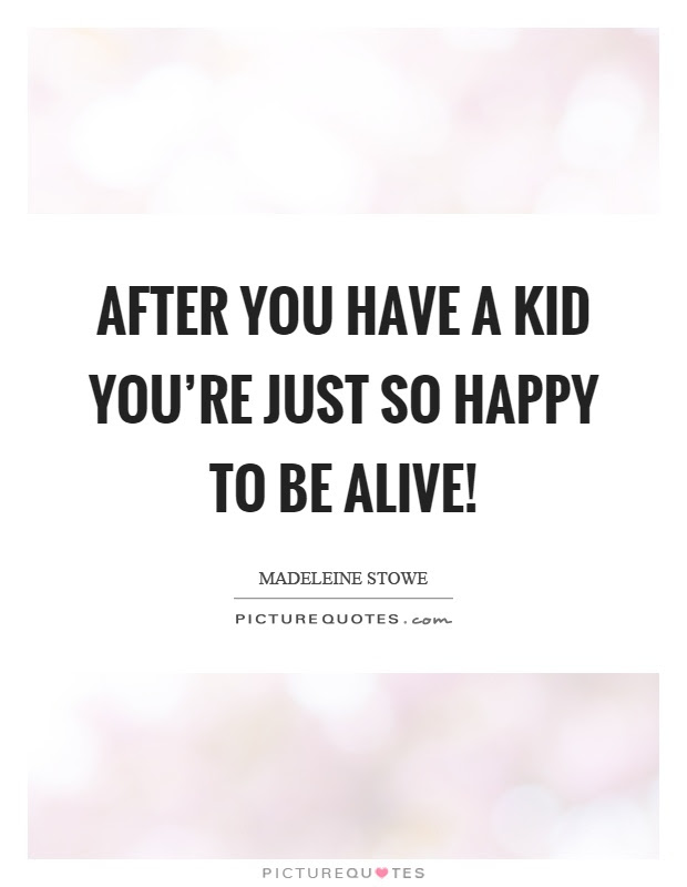 Happy To Be Alive Quotes Sayings Happy To Be Alive Picture