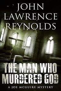 The Man Who Murdered God by John Lawrence Reynolds