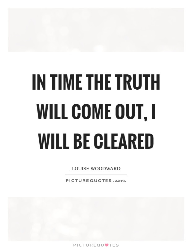 In Time The Truth Will Come Out I Will Be Cleared Picture Quotes