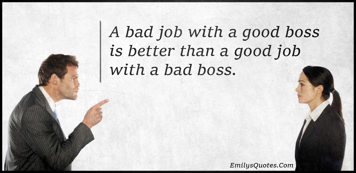 A Bad Job With A Good Boss Is Better Than A Good Job With A Bad Boss