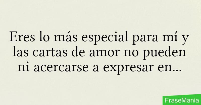 Eres Lo Mas Especial Para Mi Y Las Cartas De Amor No Pueden Ni
