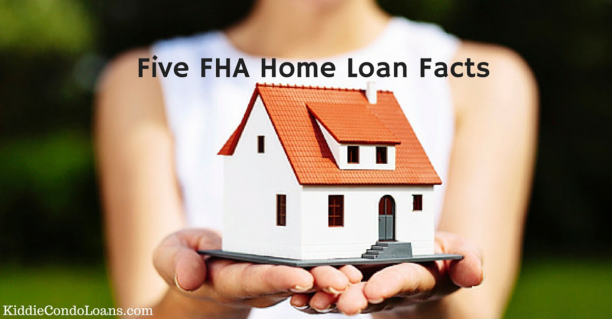 Five FHA Home Loan Facts - Kiddie Condo Loans