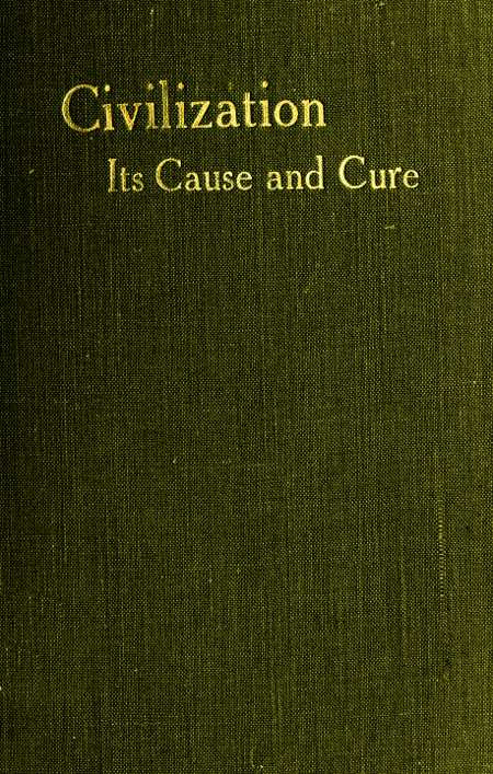 The Project Gutenberg Ebook Of Civilisation Its Cause And Cure By