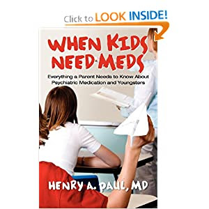 When Kids Need Meds: Everything a Parent Needs to Know About Psychiatric Medication and Youngsters