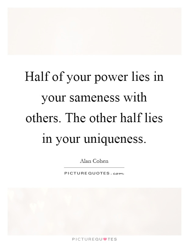 Half Of Your Power Lies In Your Sameness With Others The Other