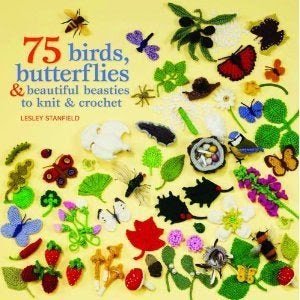 Image of 75 Birds, butterflies and beautiful beasties to knit and crochet