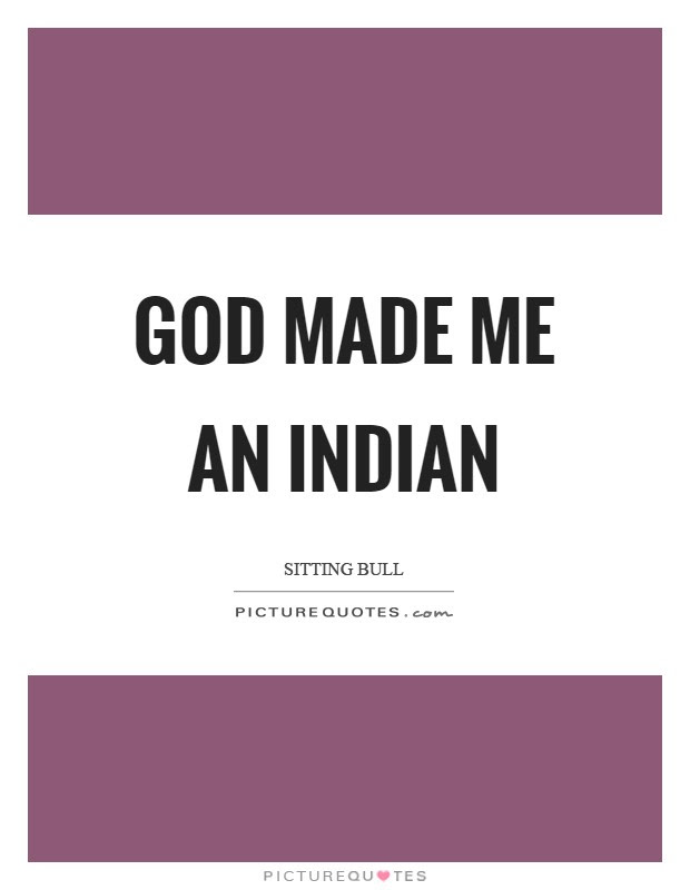 God Made Me An Indian Picture Quotes