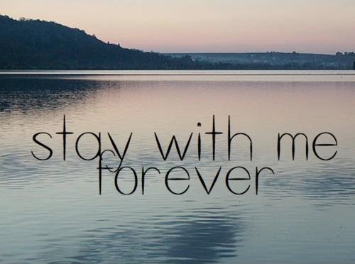 Stay With Me Forever Picture Quotes
