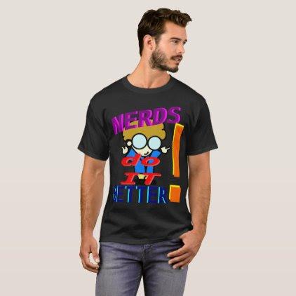 Nerds Do IT Better T-Shirt