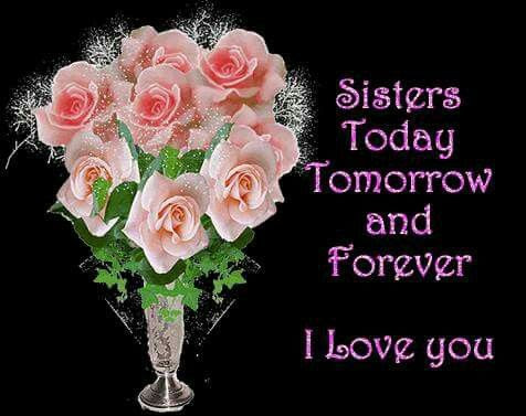 Sisters Today Tomorrow And Forever I Love You Pictures Photos And