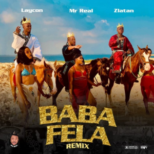 Mr Real Ft Laycon, And Zlatan – Baba Fela (Remix)