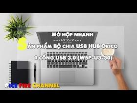 Mở hộp nhanh sản phẩm Bộ chia USB HUB Orico 4 cổng USB 3.0 (W5P-U3-30)