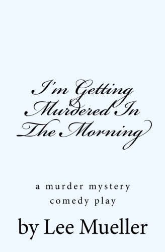 """I'm Getting Murdered In The Morning"" by Lee Mueller"