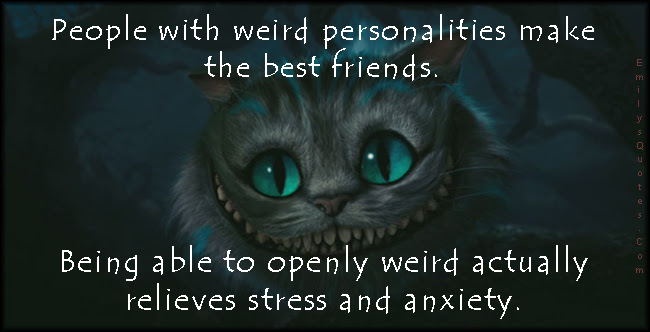 People With Weird Personalities Make The Best Friends Being Able To