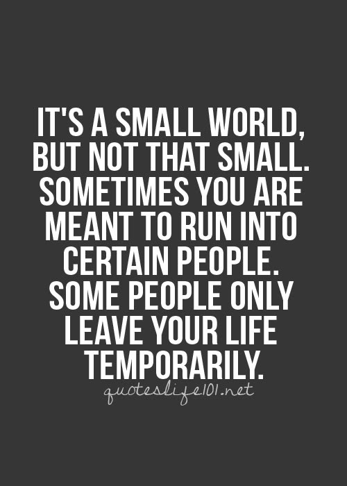 Its A Small World But Not That Small Sometimes You Are Meant To