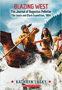 Blazing West, the Journal of Augustus Pelletier, the Lewis and Clark Expedition