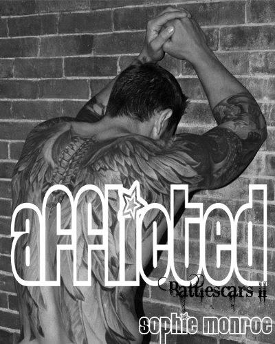 Afflicted (Battlescars II) (Battlescars: A Rock & Roll Romance) by Sophie Monroe