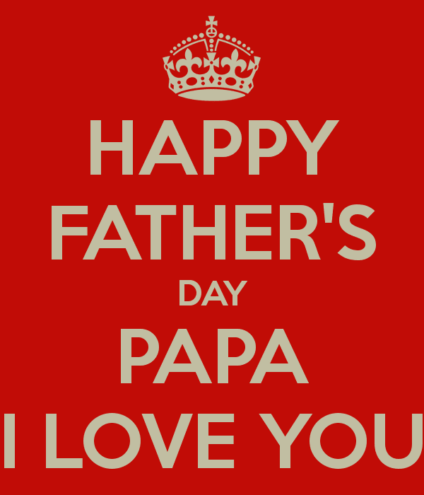 Happy Fathers Day Papa I Love You Pictures Photos And Images For