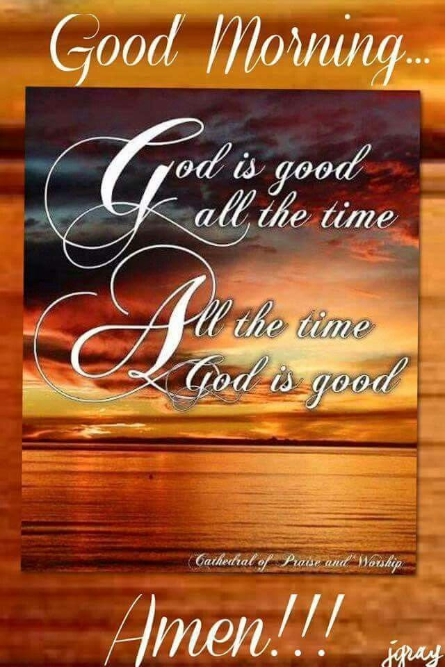 Good Morning God Is Good All The Time Amen Pictures Photos And